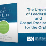 [GIVEAWAY] The Urgency of Leadership and Gospel Proclamation for the Orphan