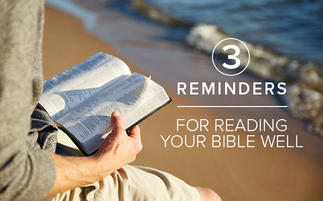 [GIVEAWAY] 3 Reminders for Reading Your Bible Well