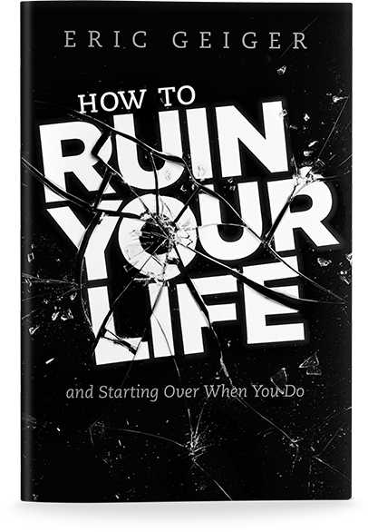 Ruin Your Life Eric Geiger