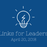 Links for Leaders 4/20/18