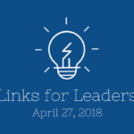 Links for Leaders 4/27/18