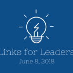 Links for Leaders 6/8/18